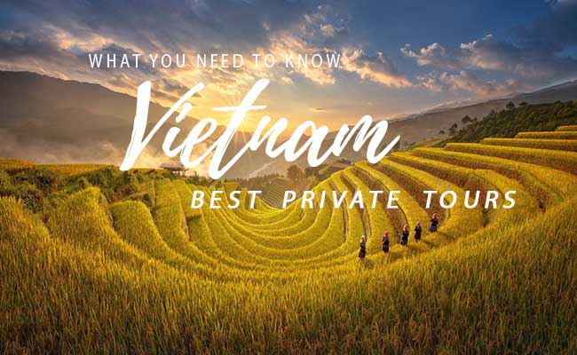 Best Vietnam Private Tours you should know before traveling