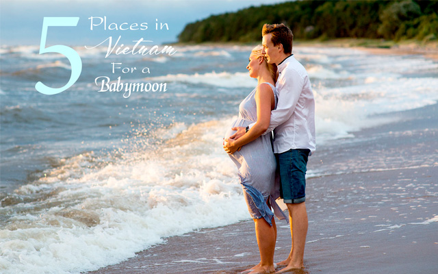 Top 5 Places in Vietnam for a Babymoon